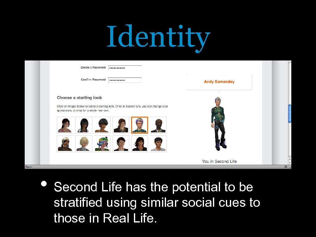 Identity • Second Life has the potential to be stratified using similar social cues