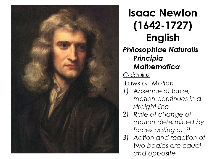 Isaac Newton (1642 -1727) English Philosophiae Naturalis Principia Mathematica Calculus Laws of Motion 1)