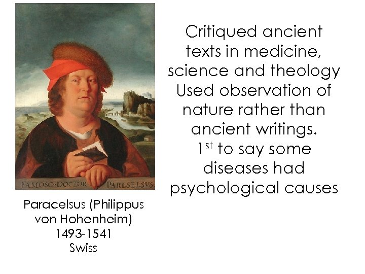 Critiqued ancient texts in medicine, science and theology Used observation of nature rather than