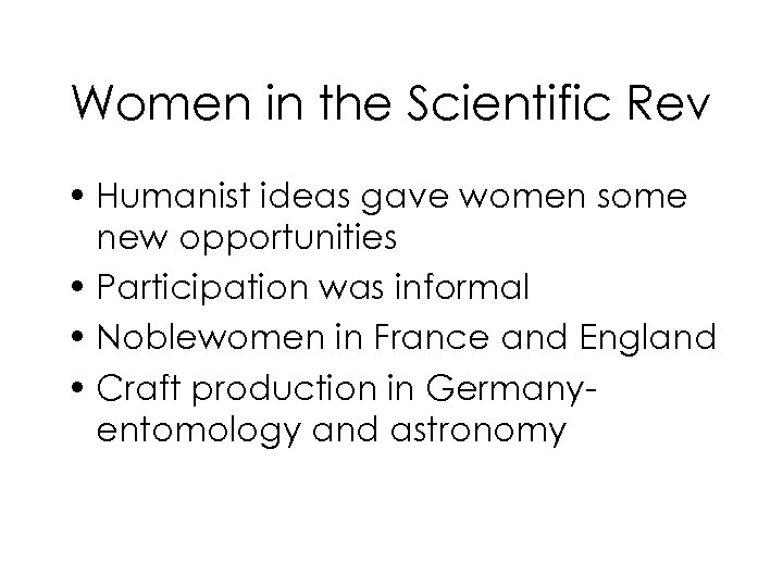 Women in the Scientific Rev • Humanist ideas gave women some new opportunities •