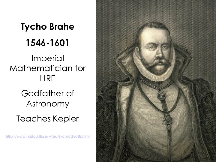 Tycho Brahe 1546 -1601 Imperial Mathematician for HRE Godfather of Astronomy Teaches Kepler http: