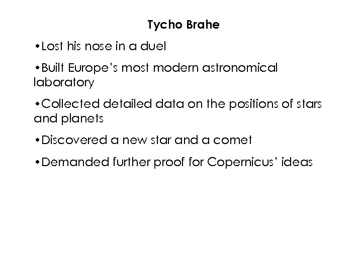 Tycho Brahe • Lost his nose in a duel • Built Europe's most modern