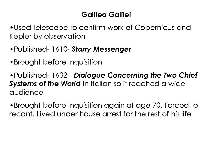 Galileo Galilei • Used telescope to confirm work of Copernicus and Kepler by observation