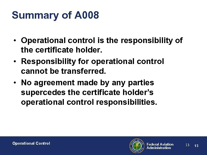 Summary of A 008 • Operational control is the responsibility of the certificate holder.