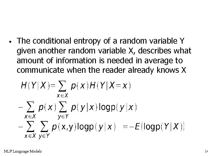 • The conditional entropy of a random variable Y given another random variable