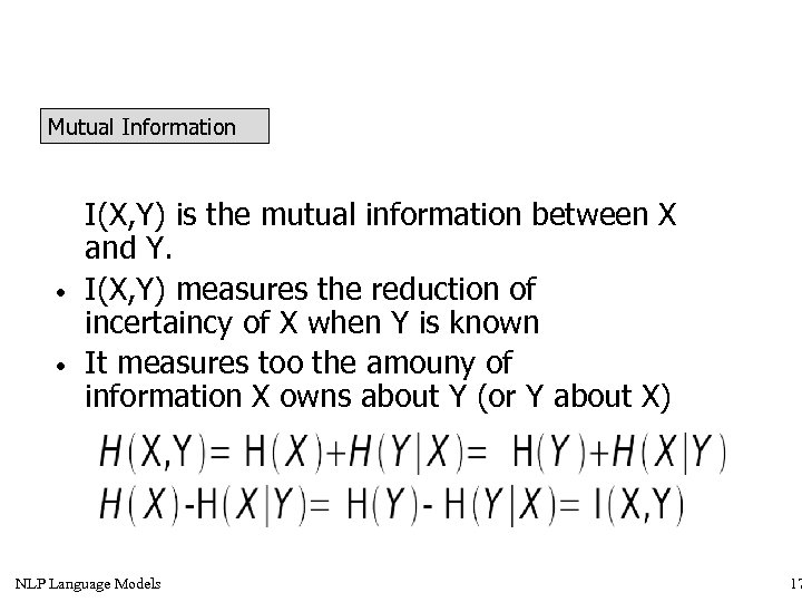 Mutual Information • • I(X, Y) is the mutual information between X and Y.