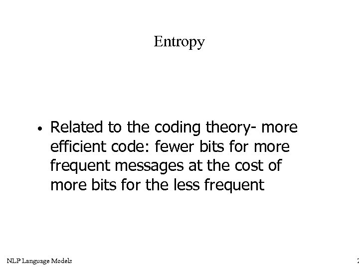 Entropy • Related to the coding theory- more efficient code: fewer bits for more
