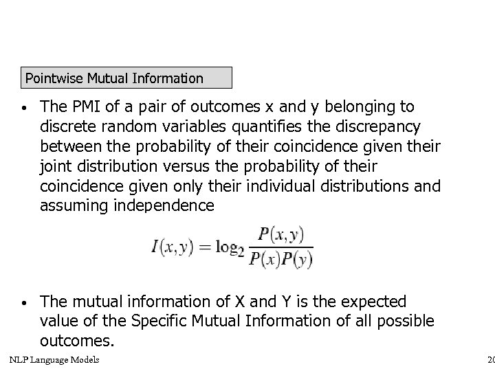 Pointwise Mutual Information • The PMI of a pair of outcomes x and y