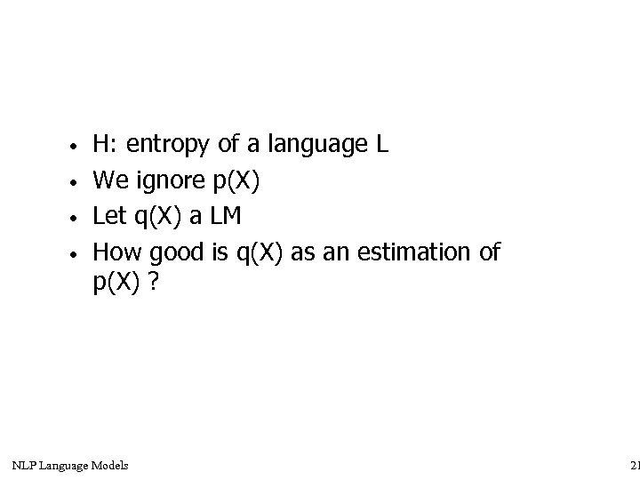 • • H: entropy of a language L We ignore p(X) Let q(X)