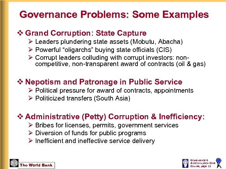 Governance Problems: Some Examples v Grand Corruption: State Capture Ø Leaders plundering state assets