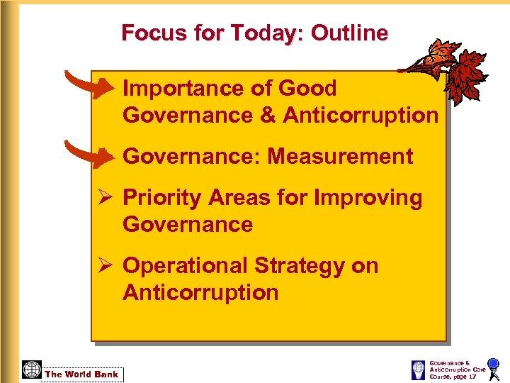 Focus for Today: Outline Ø Importance of Good Governance & Anticorruption Ø Governance: Measurement