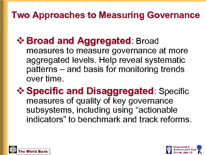 Two Approaches to Measuring Governance v Broad and Aggregated: Broad measures to measure governance