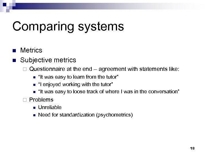 Comparing systems n n Metrics Subjective metrics ¨ Questionnaire at the end – agreement