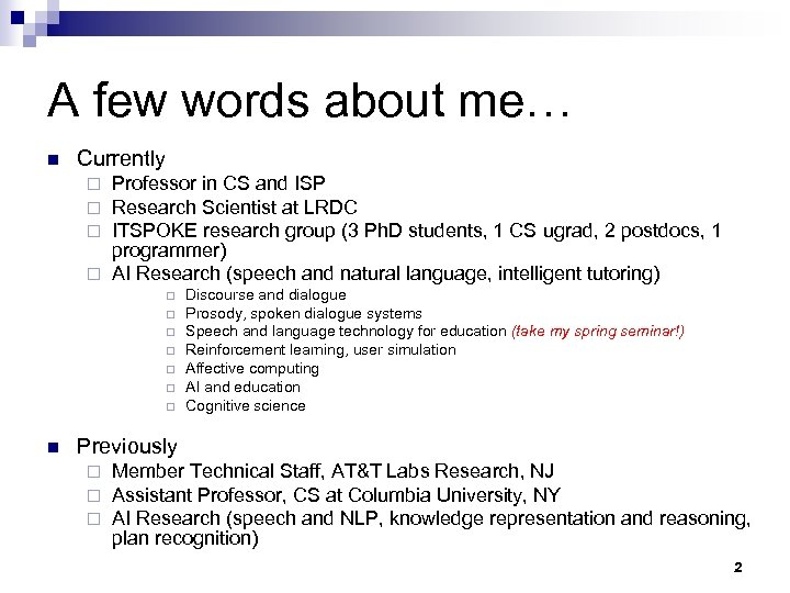 A few words about me… n Currently Professor in CS and ISP Research Scientist