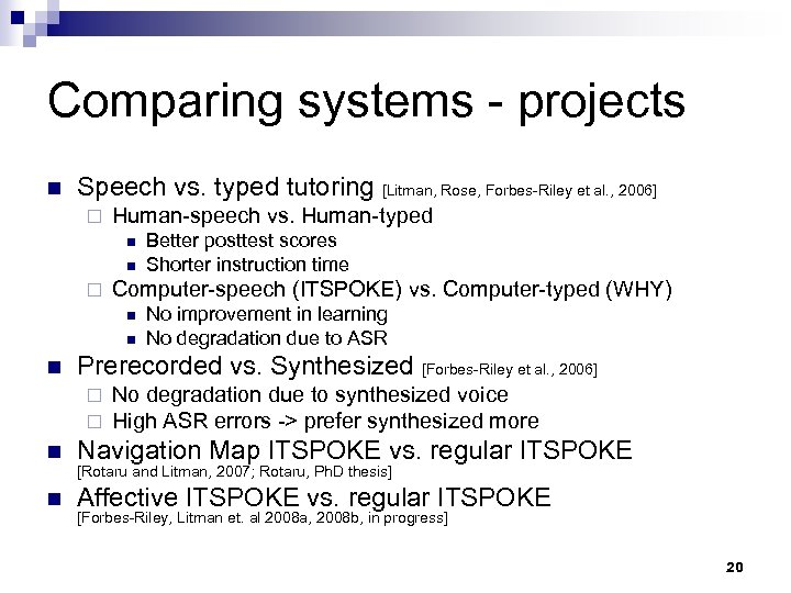 Comparing systems - projects n Speech vs. typed tutoring [Litman, Rose, Forbes-Riley et al.