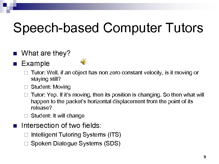 Speech-based Computer Tutors n n What are they? Example Tutor: Well, if an object