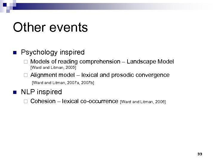 Other events n Psychology inspired ¨ Models of reading comprehension – Landscape Model [Ward