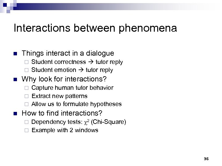 Interactions between phenomena n Things interact in a dialogue Student correctness tutor reply ¨