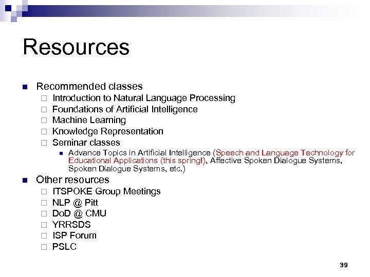 Resources n Recommended classes ¨ ¨ ¨ Introduction to Natural Language Processing Foundations of