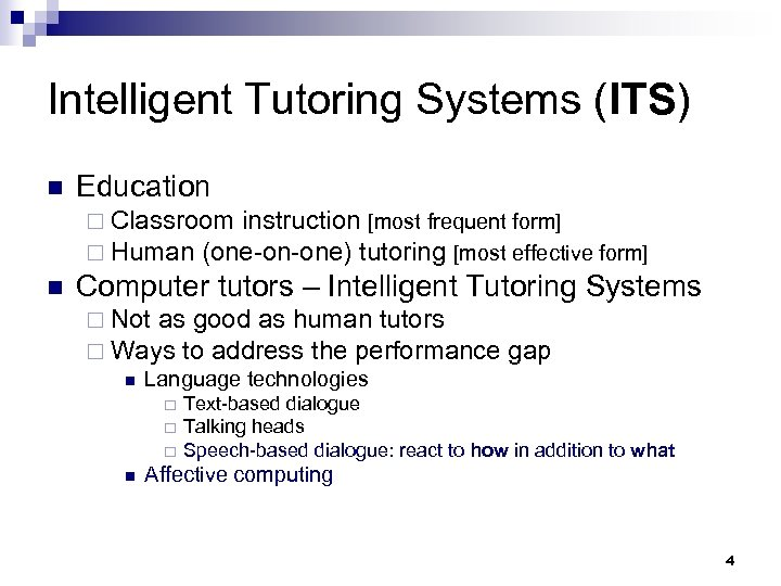 Intelligent Tutoring Systems (ITS) n Education ¨ Classroom instruction [most frequent form] ¨ Human