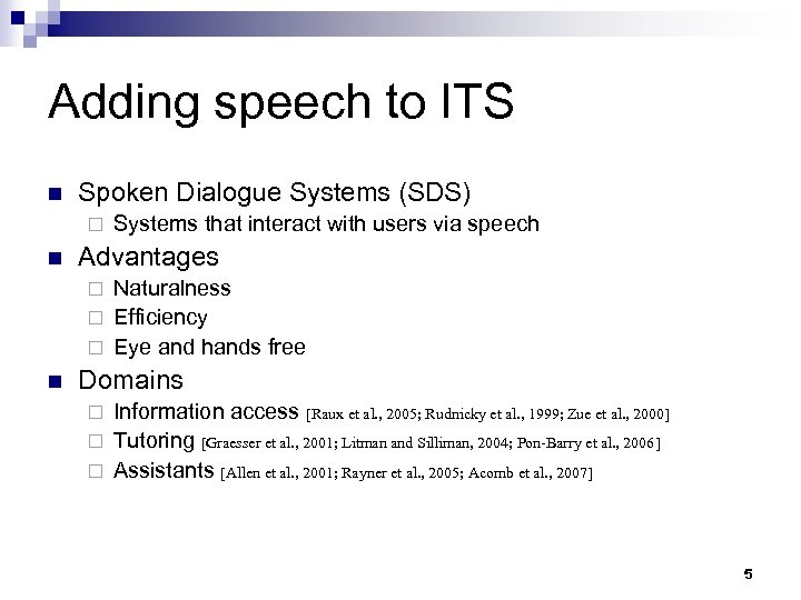 Adding speech to ITS n Spoken Dialogue Systems (SDS) ¨ n Systems that interact