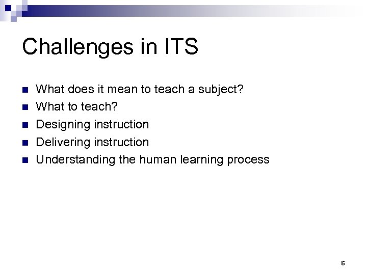 Challenges in ITS n n n What does it mean to teach a subject?