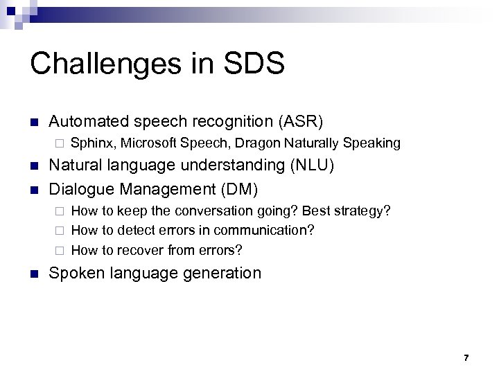 Challenges in SDS n Automated speech recognition (ASR) ¨ n n Sphinx, Microsoft Speech,