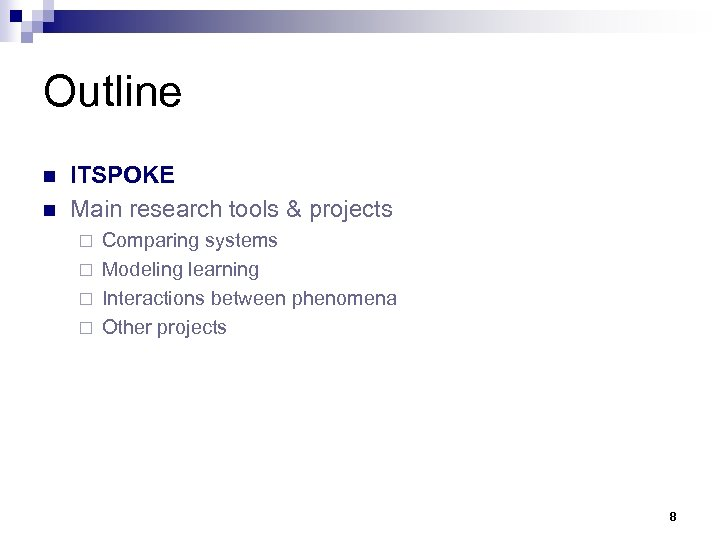 Outline n n ITSPOKE Main research tools & projects Comparing systems ¨ Modeling learning