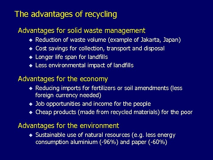 The advantages of recycling Advantages for solid waste management u u Reduction of waste
