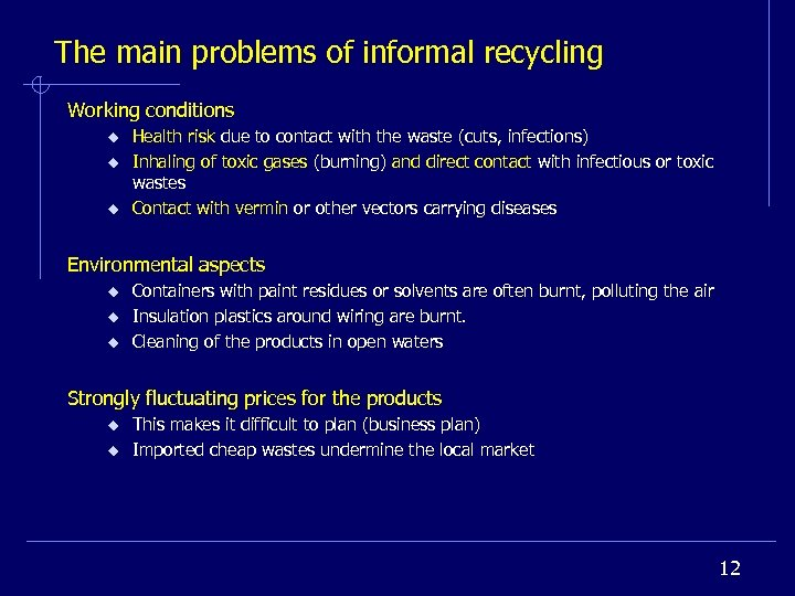 The main problems of informal recycling Working conditions u u u Health risk due