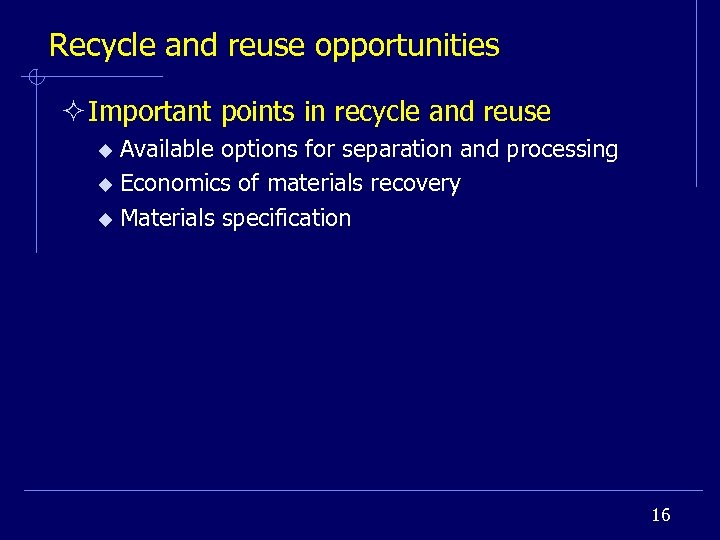 Recycle and reuse opportunities ² Important points in recycle and reuse Available options for