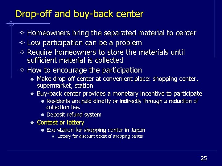 Drop-off and buy-back center ² Homeowners bring the separated material to center ² Low