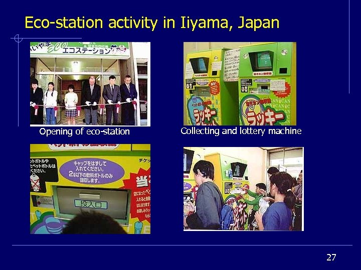 Eco-station activity in Iiyama, Japan Opening of eco-station Collecting and lottery machine 27