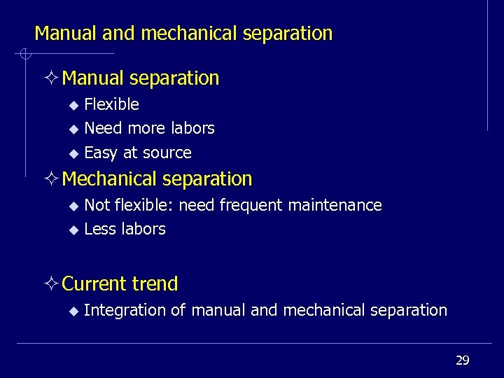 Manual and mechanical separation ² Manual separation Flexible u Need more labors u Easy