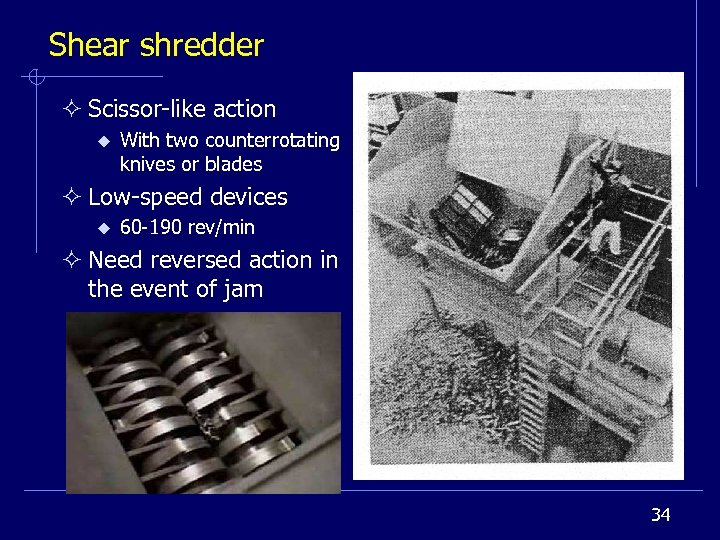 Shear shredder ² Scissor-like action u With two counterrotating knives or blades ² Low-speed