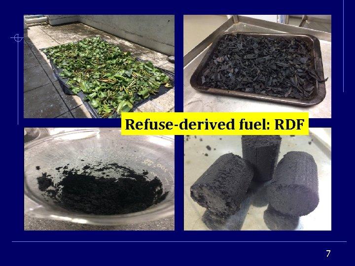Refuse-derived fuel: RDF 7