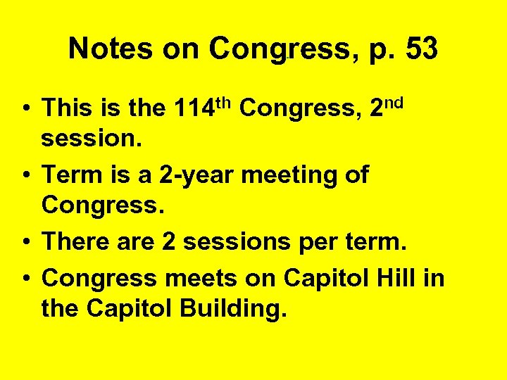 Notes on Congress, p. 53 • This is the 114 th Congress, 2 nd