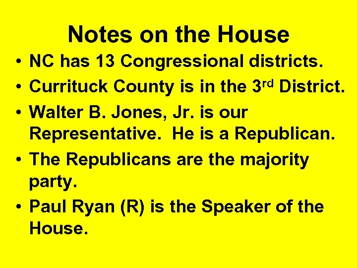 Notes on the House • NC has 13 Congressional districts. • Currituck County is