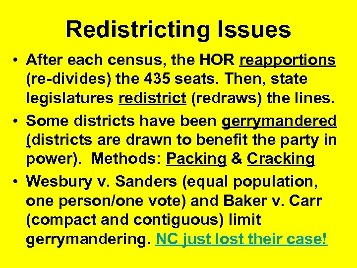 Redistricting Issues • After each census, the HOR reapportions (re-divides) the 435 seats. Then,