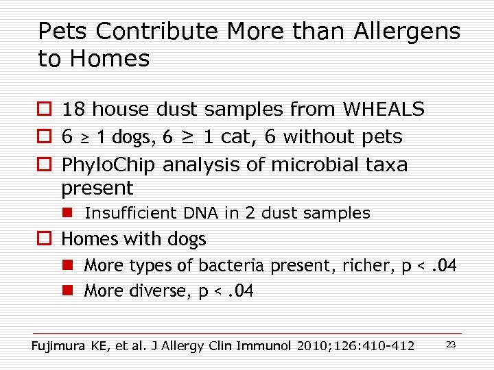 Pets Contribute More than Allergens to Homes o 18 house dust samples from WHEALS