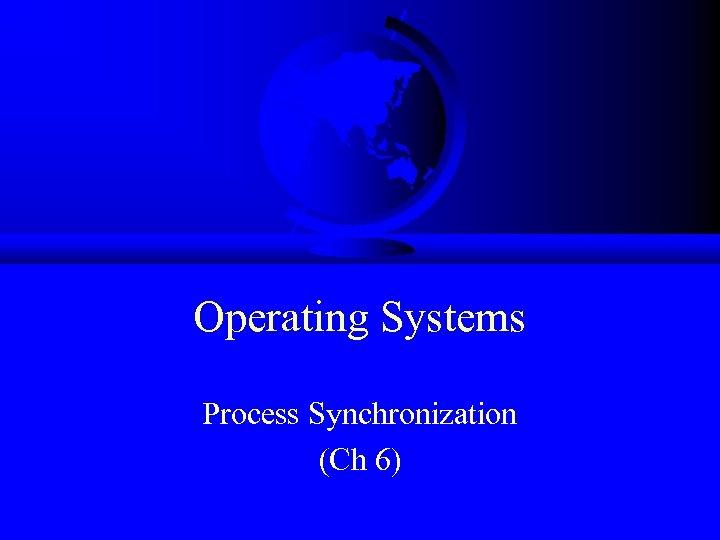 Operating Systems Process Synchronization (Ch 6)