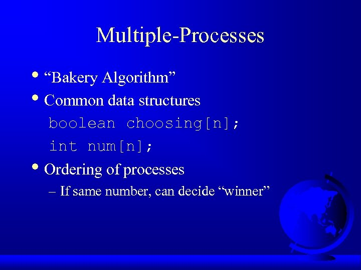 "Multiple-Processes • ""Bakery Algorithm"" • Common data structures boolean choosing[n]; int num[n]; • Ordering"