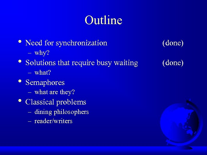 Outline • Need for synchronization (done) – why? • Solutions that require busy waiting