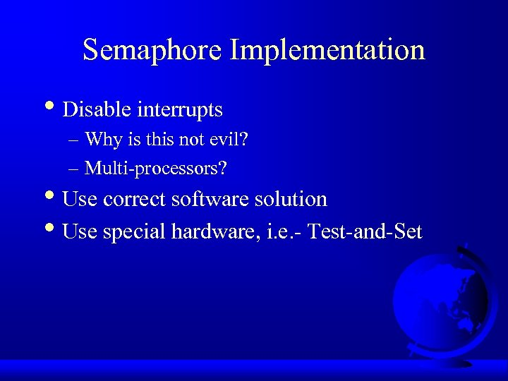 Semaphore Implementation • Disable interrupts – Why is this not evil? – Multi-processors? •