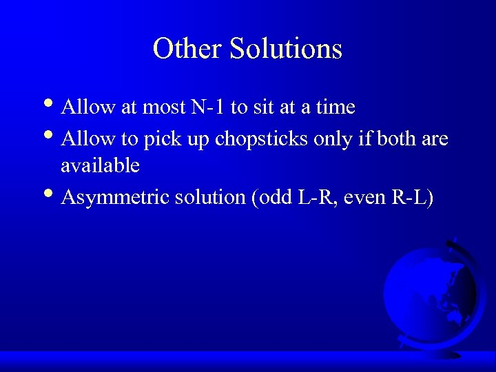Other Solutions • Allow at most N-1 to sit at a time • Allow