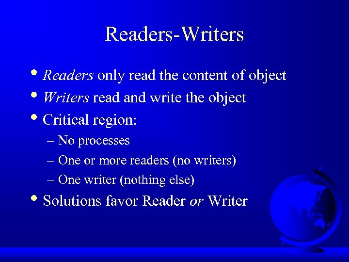 Readers-Writers • Readers only read the content of object • Writers read and write