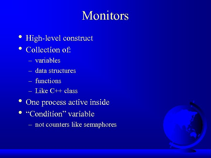 Monitors • High-level construct • Collection of: – – variables data structures functions Like