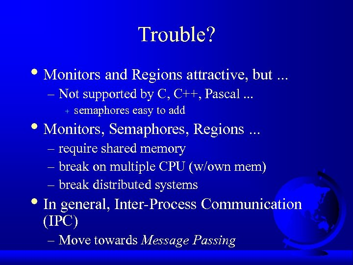 Trouble? • Monitors and Regions attractive, but. . . – Not supported by C,