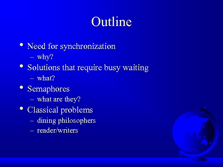 Outline • Need for synchronization – why? • Solutions that require busy waiting –