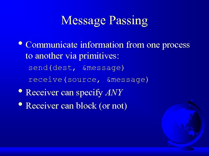 Message Passing • Communicate information from one process to another via primitives: send(dest, &message)